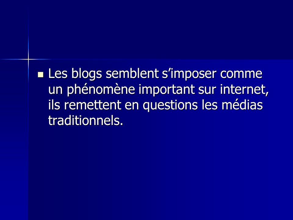 Les blogs semblent simposer comme un phénomène important sur internet, ils remettent en questions les médias traditionnels.