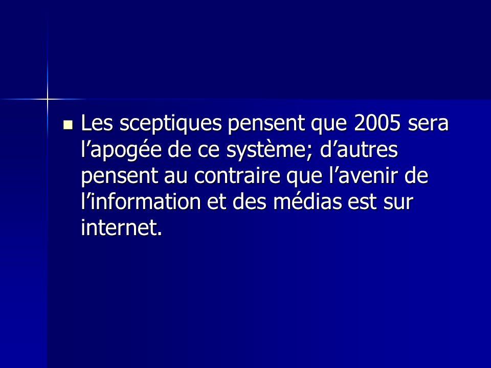 Les sceptiques pensent que 2005 sera lapogée de ce système; dautres pensent au contraire que lavenir de linformation et des médias est sur internet.