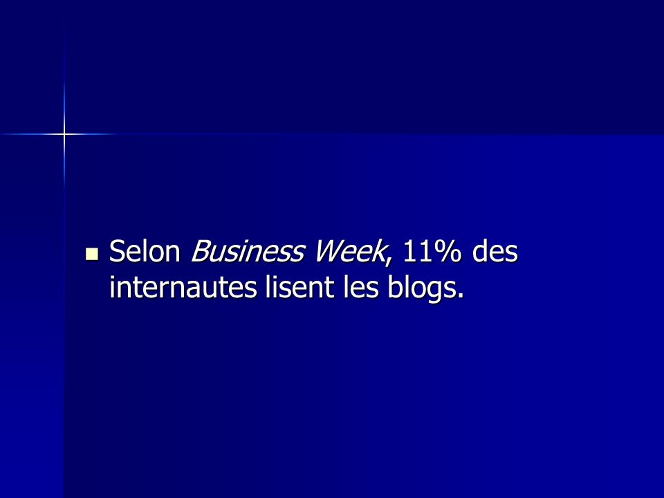 Selon Business Week, 11% des internautes lisent les blogs. Selon Business Week, 11% des internautes lisent les blogs.