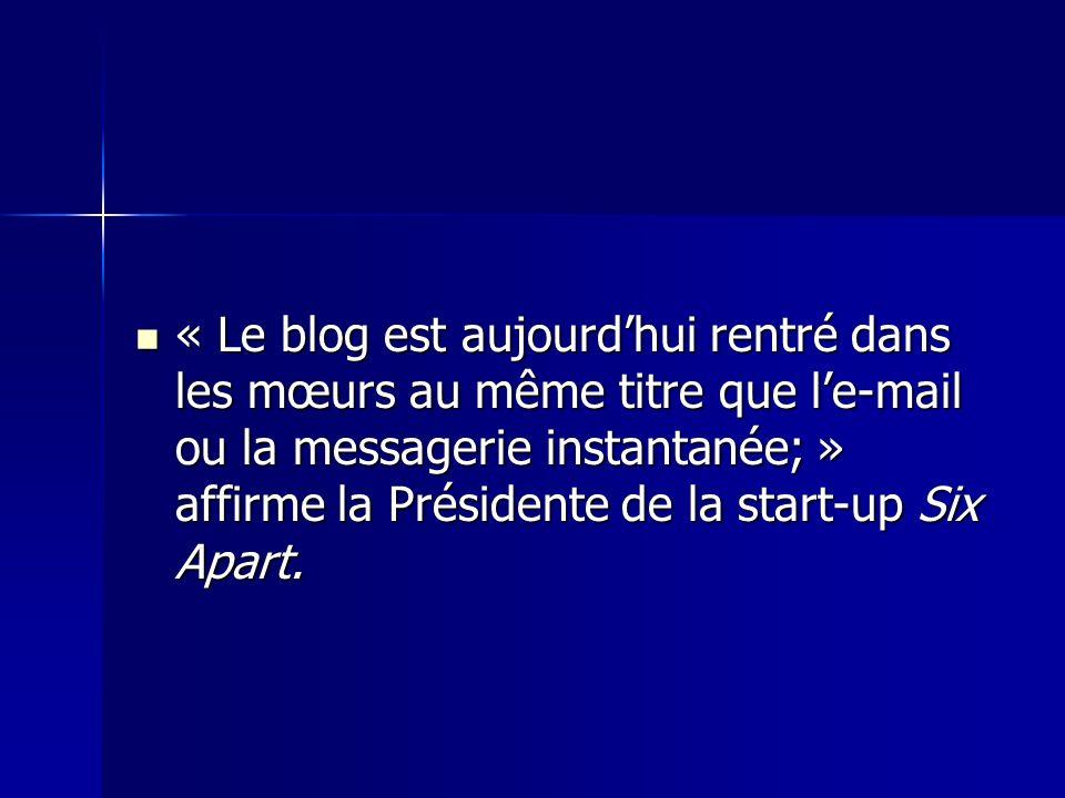 « Le blog est aujourdhui rentré dans les mœurs au même titre que le-mail ou la messagerie instantanée; » affirme la Présidente de la start-up Six Apart.