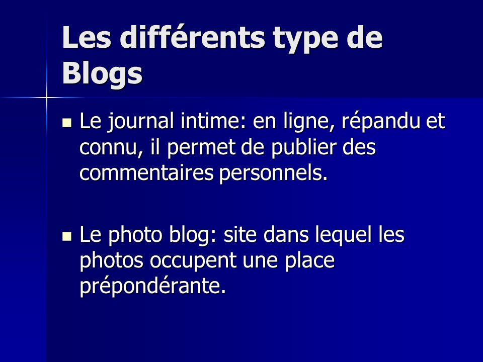 Les différents type de Blogs Le journal intime: en ligne, répandu et connu, il permet de publier des commentaires personnels.