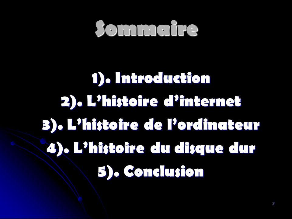 2 Sommaire 1). Introduction 2). Lhistoire dinternet 3). Lhistoire de lordinateur 4). Lhistoire du disque dur 5). Conclusion