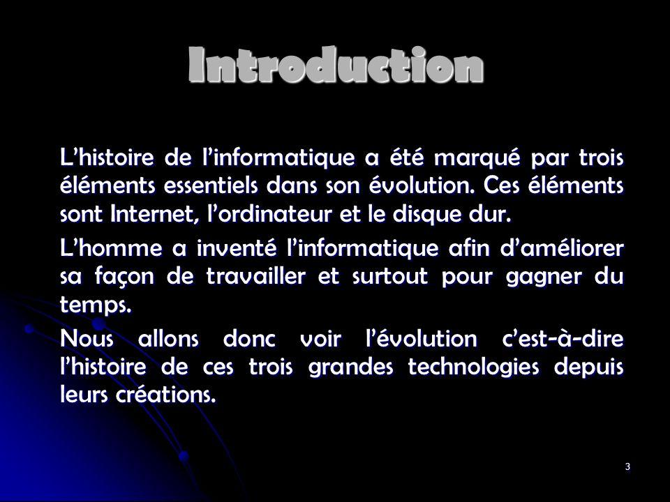 3 Introduction Lhistoire de linformatique a été marqué par trois éléments essentiels dans son évolution. Ces éléments sont Internet, lordinateur et le