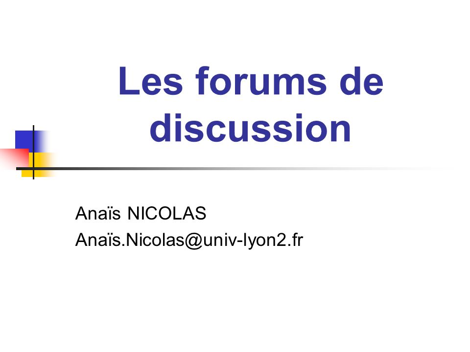 Les forums de discussion Anaïs NICOLAS Anaïs.Nicolas@univ-lyon2.fr