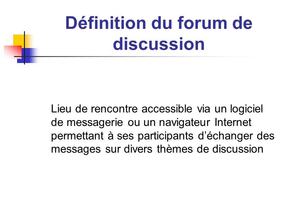 Définition du forum de discussion Lieu de rencontre accessible via un logiciel de messagerie ou un navigateur Internet permettant à ses participants d