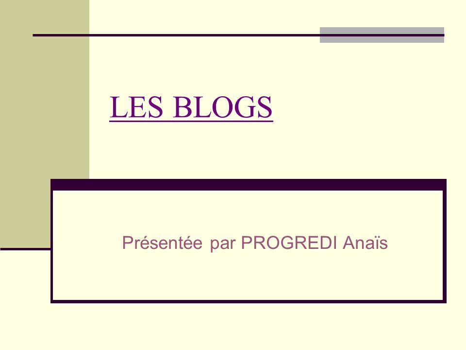 LES BLOGS Présentée par PROGREDI Anaïs