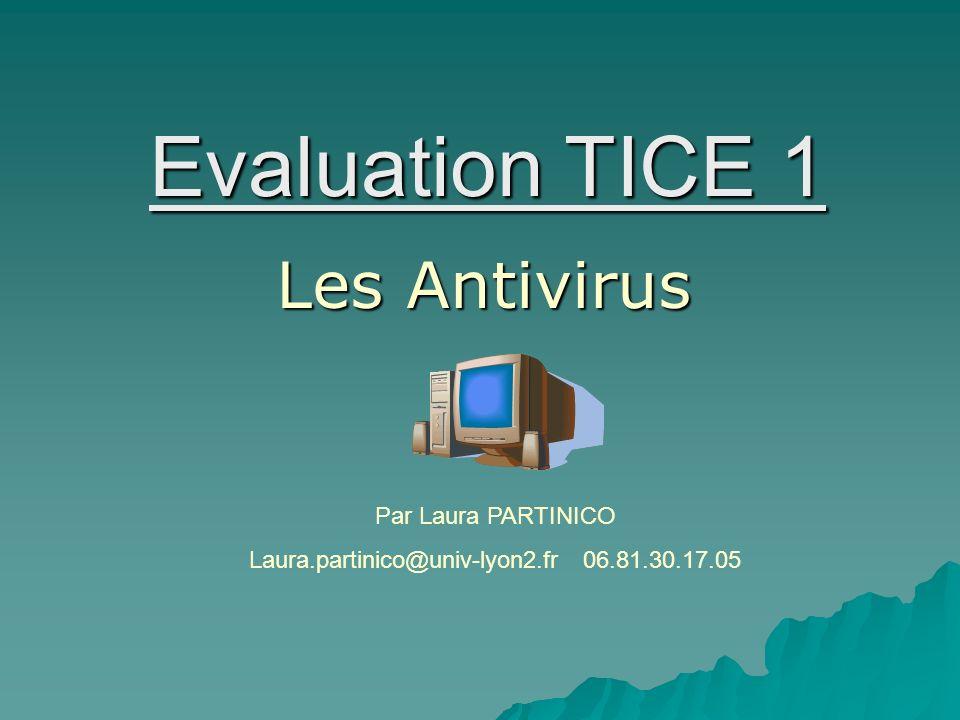 Evaluation TICE 1 Les Antivirus Par Laura PARTINICO Laura.partinico@univ-lyon2.fr 06.81.30.17.05