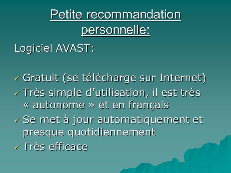 Petite recommandation personnelle: Logiciel AVAST: Gratuit (se télécharge sur Internet) Gratuit (se télécharge sur Internet) Très simple dutilisation,