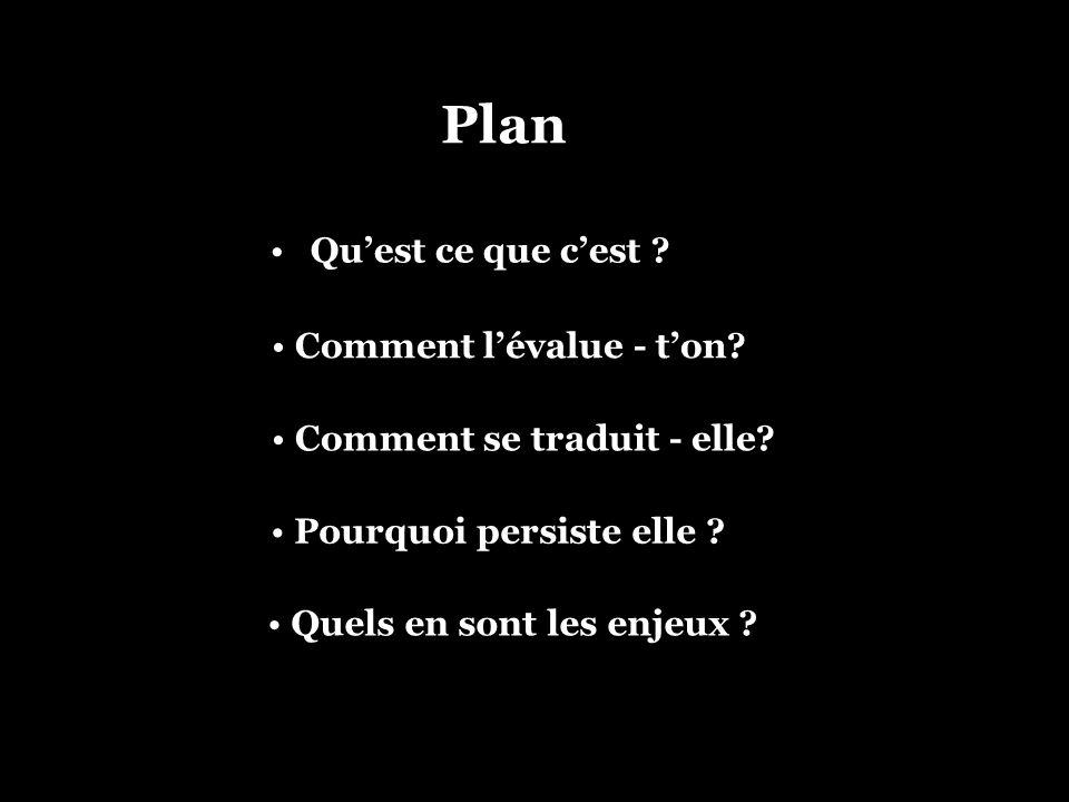 Plan Quest ce que cest ? Comment se traduit - elle? Quels en sont les enjeux ? Comment lévalue - ton? Pourquoi persiste elle ?