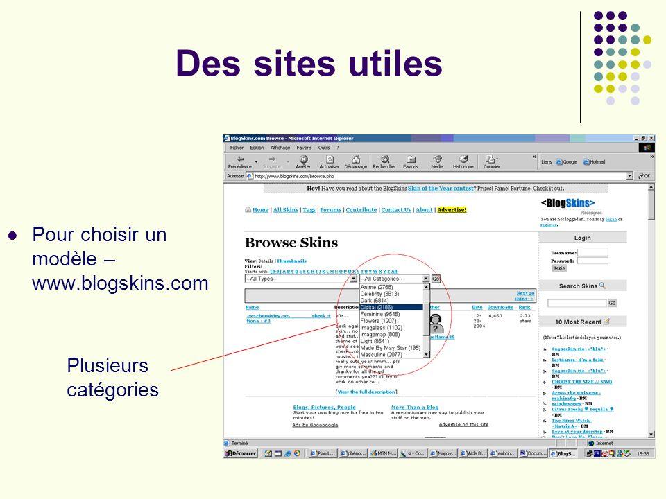 Des sites utiles Pour choisir un modèle – www.blogskins.com Plusieurs catégories