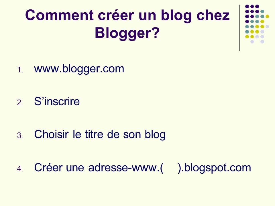 Comment créer un blog chez Blogger. 1. www.blogger.com 2.
