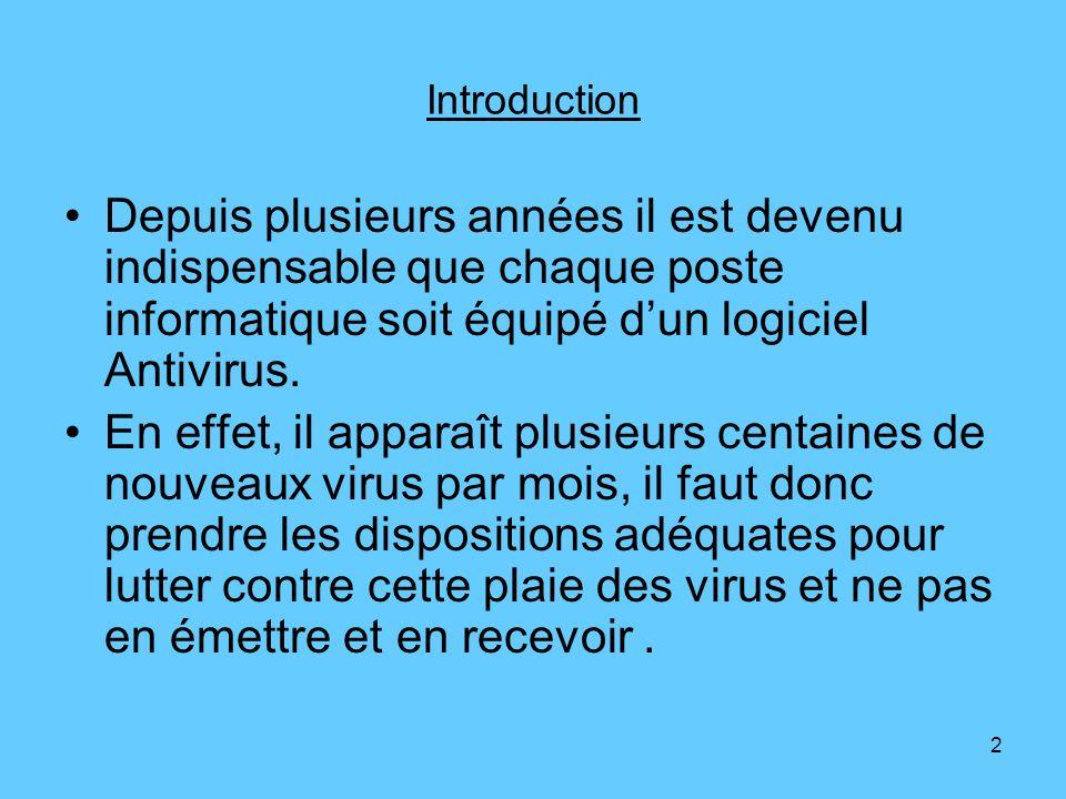 2 Introduction Depuis plusieurs années il est devenu indispensable que chaque poste informatique soit équipé dun logiciel Antivirus. En effet, il appa