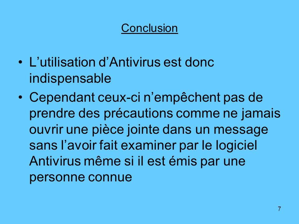 7 Conclusion Lutilisation dAntivirus est donc indispensable Cependant ceux-ci nempêchent pas de prendre des précautions comme ne jamais ouvrir une piè