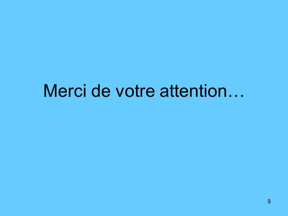 9 Merci de votre attention…