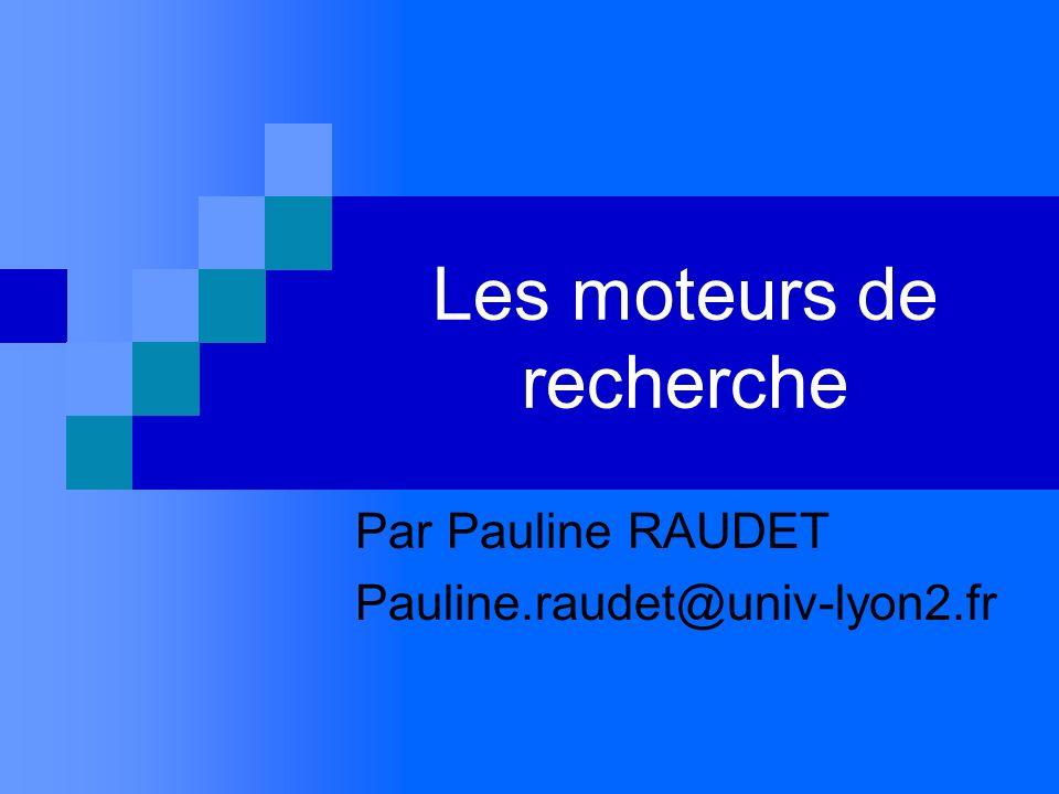 Les moteurs de recherche Par Pauline RAUDET Pauline.raudet@univ-lyon2.fr