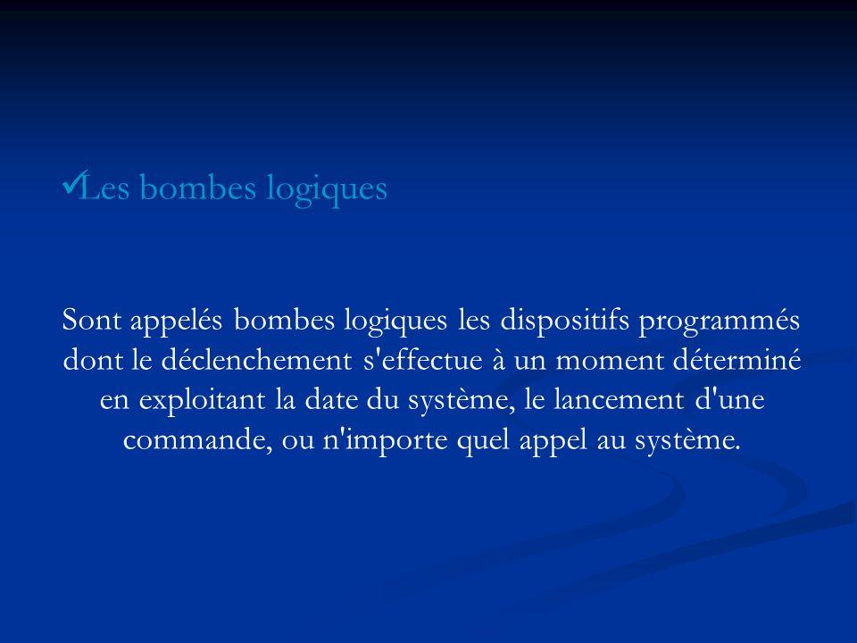 Les bombes logiques Sont appelés bombes logiques les dispositifs programmés dont le déclenchement s'effectue à un moment déterminé en exploitant la da
