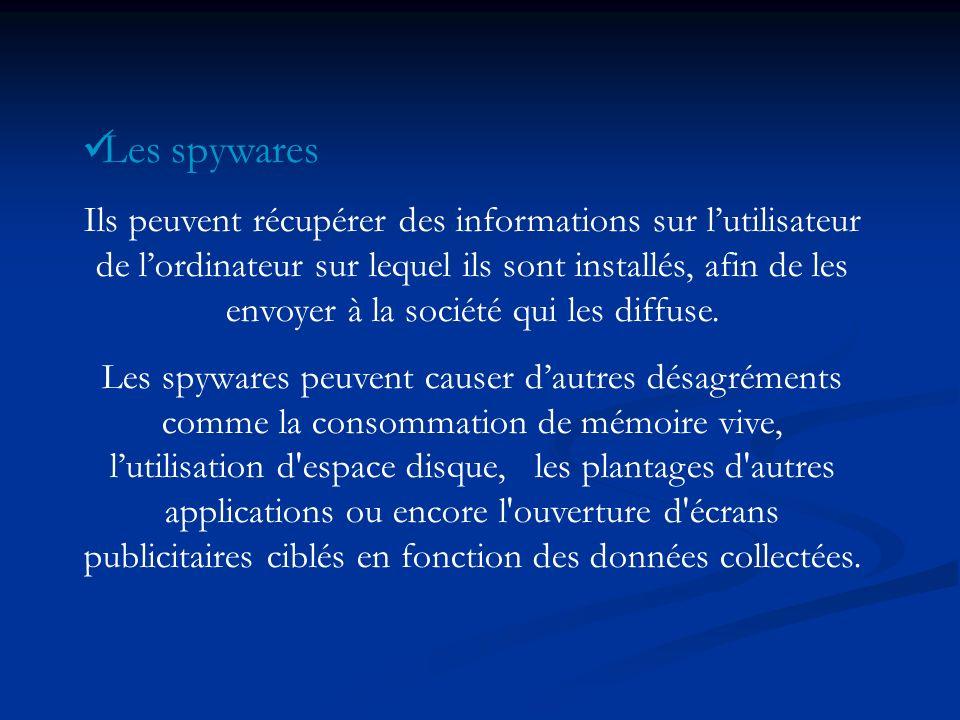 Les spywares Ils peuvent récupérer des informations sur lutilisateur de lordinateur sur lequel ils sont installés, afin de les envoyer à la société qu
