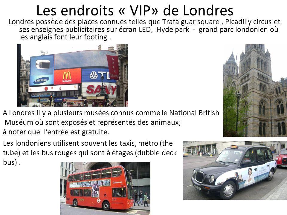 Les endroits « VIP» de Londres Londres possède des places connues telles que Trafalguar square, Picadilly circus et ses enseignes publicitaires sur éc