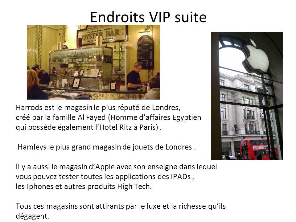 Endroits VIP suite Harrods est le magasin le plus réputé de Londres, créé par la famille Al Fayed (Homme daffaires Egyptien qui possède également lHot