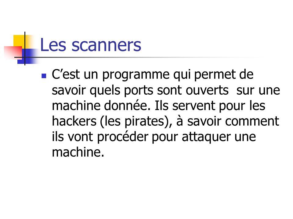 Les scanners Cest un programme qui permet de savoir quels ports sont ouverts sur une machine donnée. Ils servent pour les hackers (les pirates), à sav