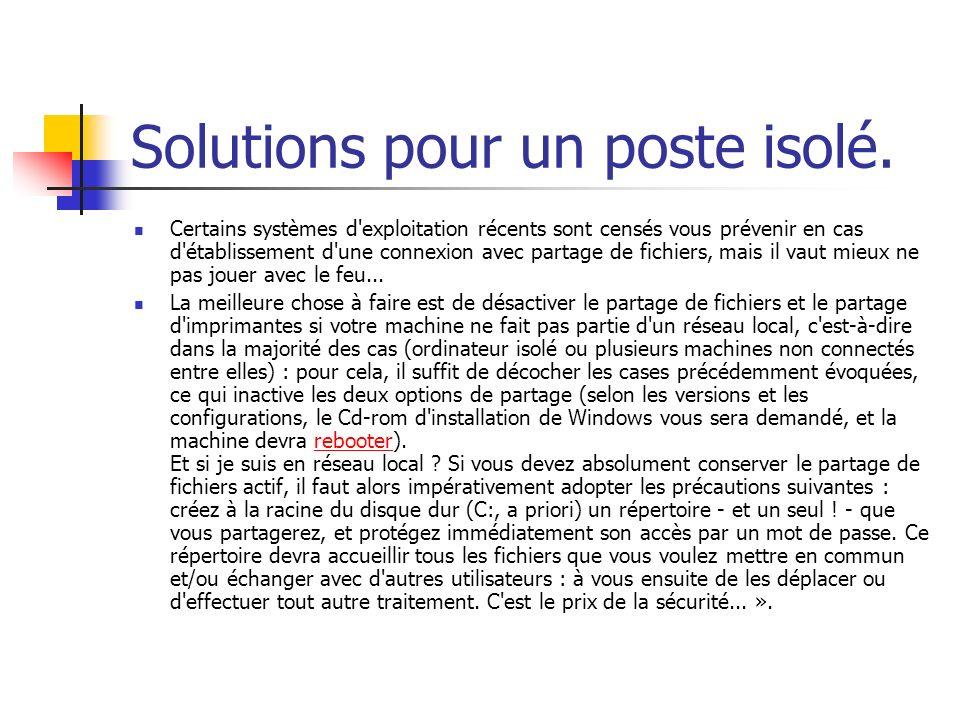 Solutions pour un poste isolé. Certains systèmes d'exploitation récents sont censés vous prévenir en cas d'établissement d'une connexion avec partage