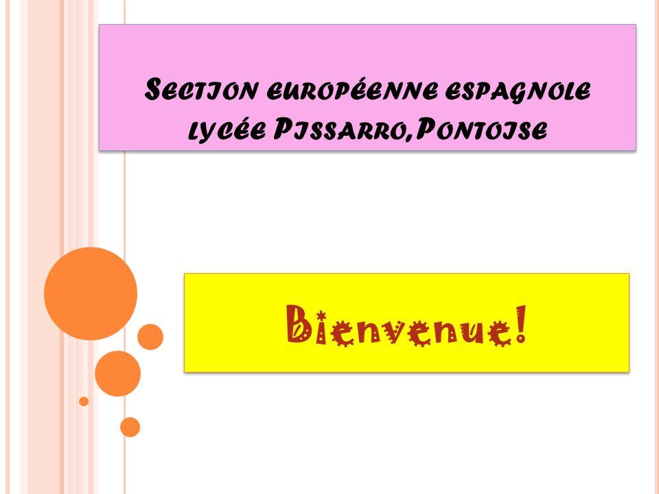 S ECTION EUROPÉENNE ESPAGNOLE LYCÉE P ISSARRO, P ONTOISE Bienvenue!