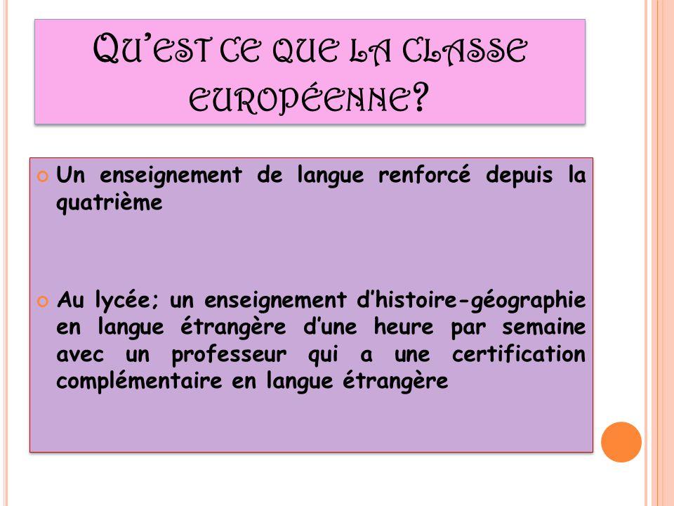 Q U EST CE QUE LA CLASSE EUROPÉENNE ? Un enseignement de langue renforcé depuis la quatrième Au lycée; un enseignement dhistoire-géographie en langue