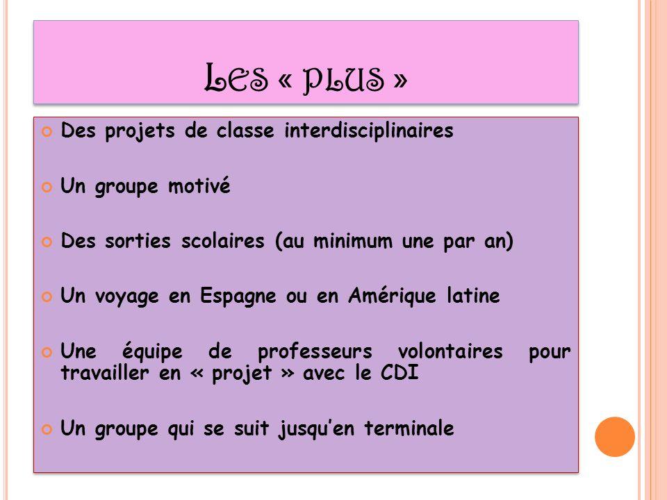 L ES « PLUS » Des projets de classe interdisciplinaires Un groupe motivé Des sorties scolaires (au minimum une par an) Un voyage en Espagne ou en Amér