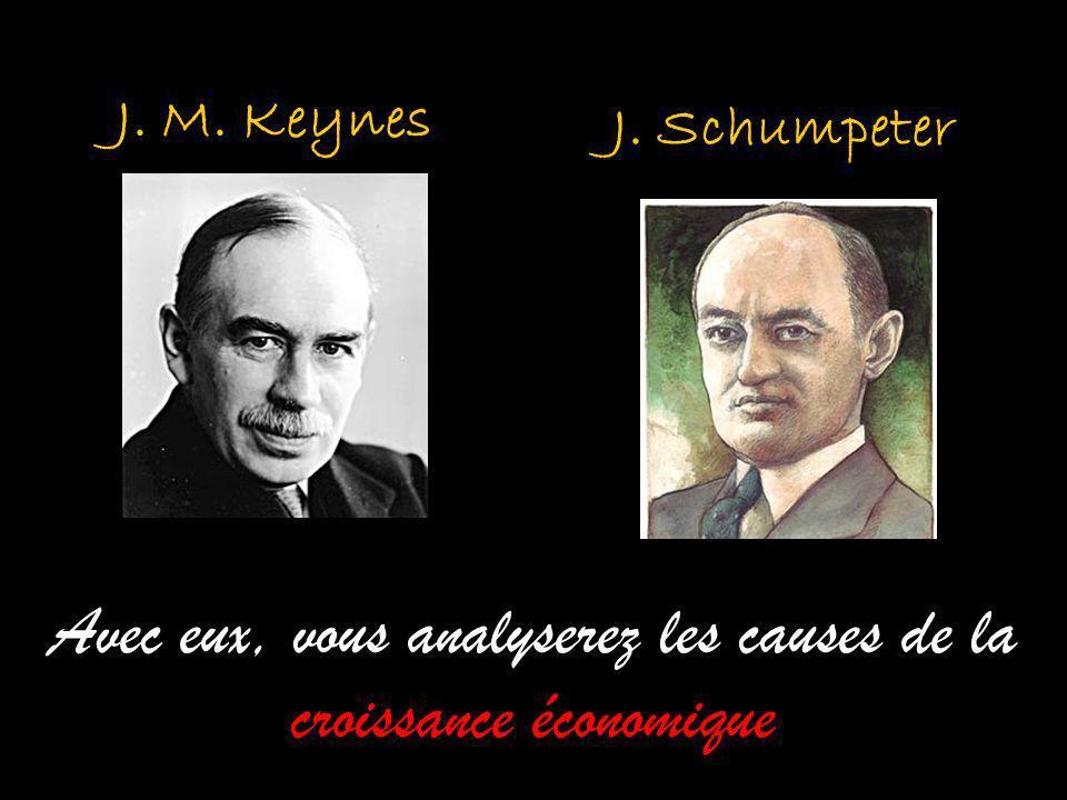 J. Schumpeter J. M. Keynes Avec eux, vous analyserez les causes de la croissance économique