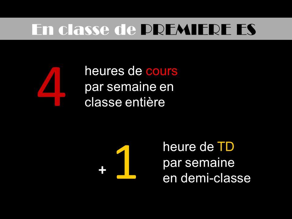 En classe de PREMIERE ES 4 1 heures de cours par semaine en classe entière heure de TD par semaine en demi-classe +