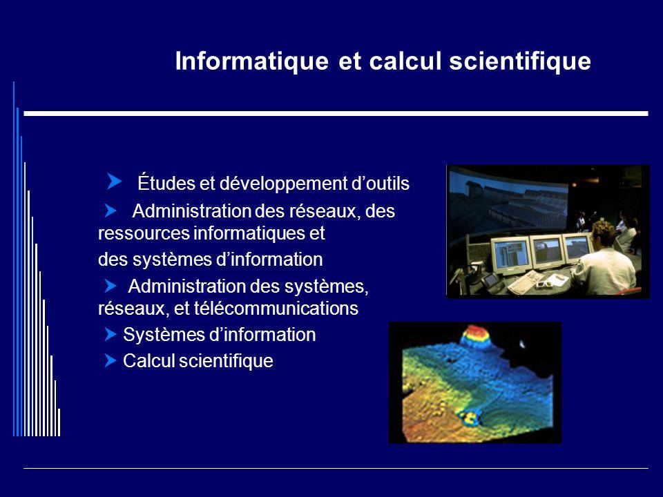 Informatique et calcul scientifique Études et développement doutils Administration des réseaux, des ressources informatiques et des systèmes dinformat