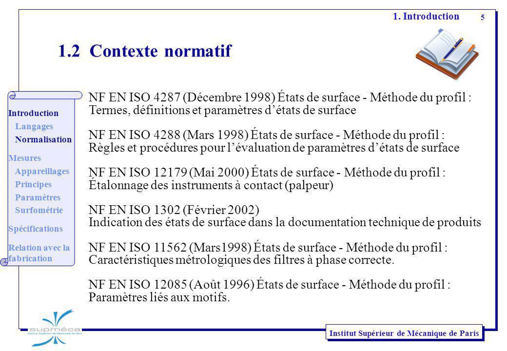 5 Institut Supérieur de Mécanique de Paris 1.2 Contexte normatif NF EN ISO 4287 (Décembre 1998) États de surface - Méthode du profil : Termes, définit