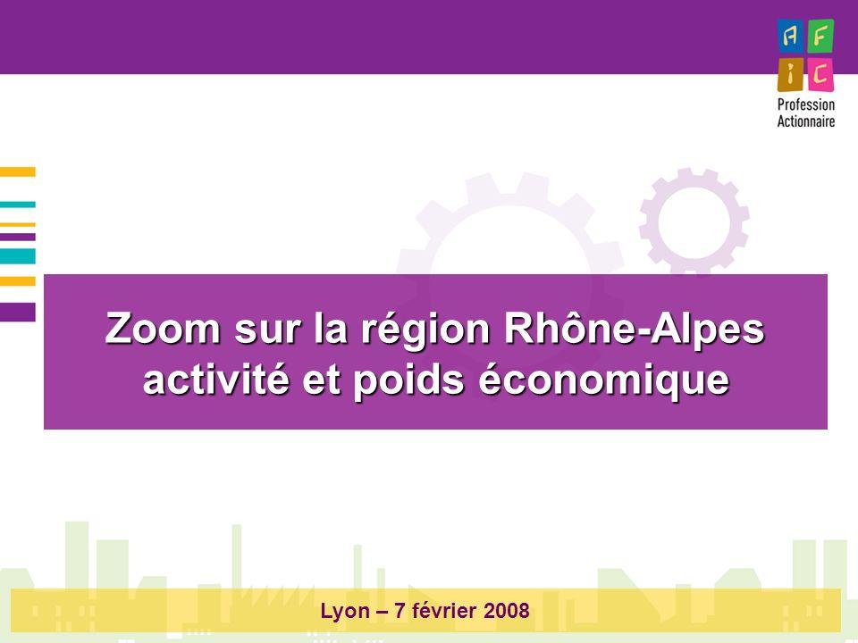 Zoom sur la région Rhône-Alpes activité et poids économique Lyon – 7 février 2008