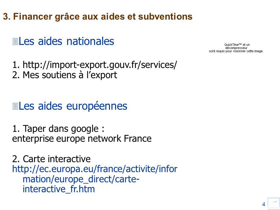 4 3. Financer grâce aux aides et subventions Les aides nationales 1.http://import-export.gouv.fr/services/ 2.Mes soutiens à lexport Les aides européen