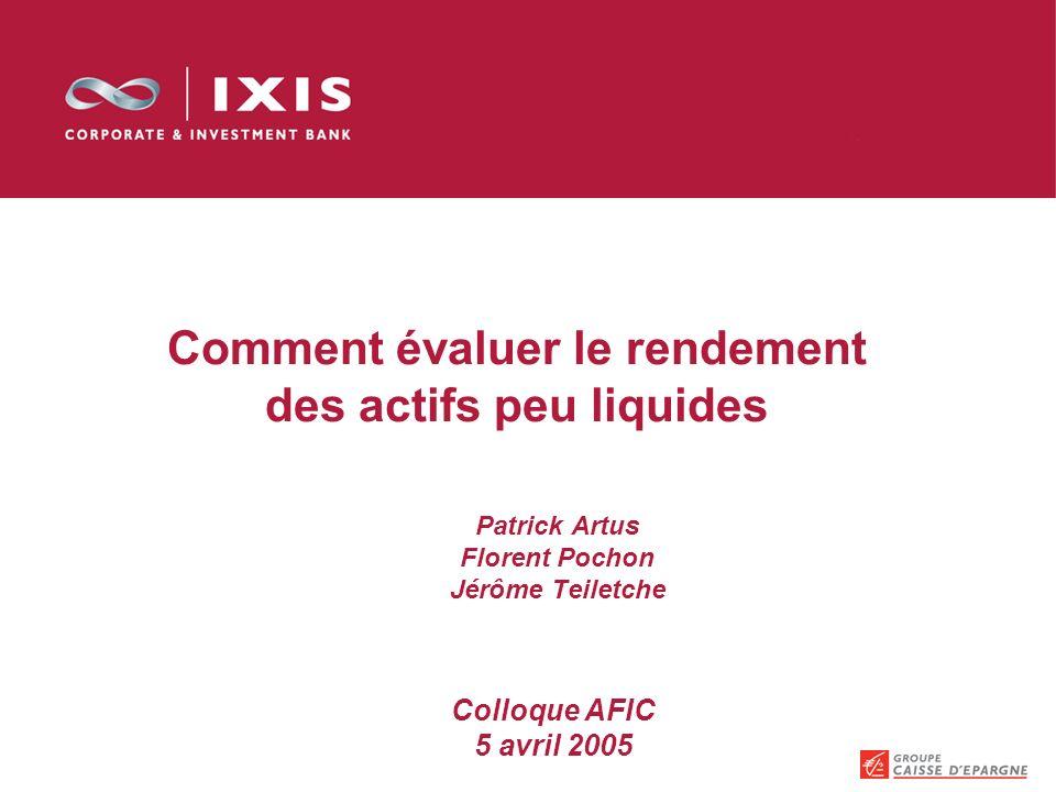 Comment évaluer le rendement des actifs peu liquides Patrick Artus Florent Pochon Jérôme Teiletche Colloque AFIC 5 avril 2005