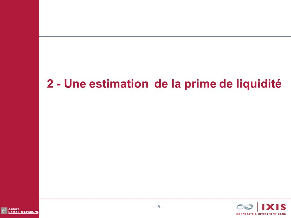 - 19 - 2 - Une estimation de la prime de liquidité