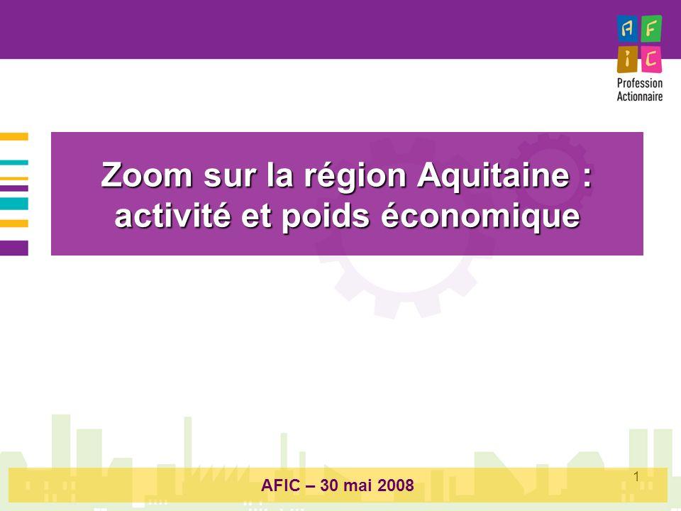 1 Zoom sur la région Aquitaine : activité et poids économique AFIC – 30 mai 2008