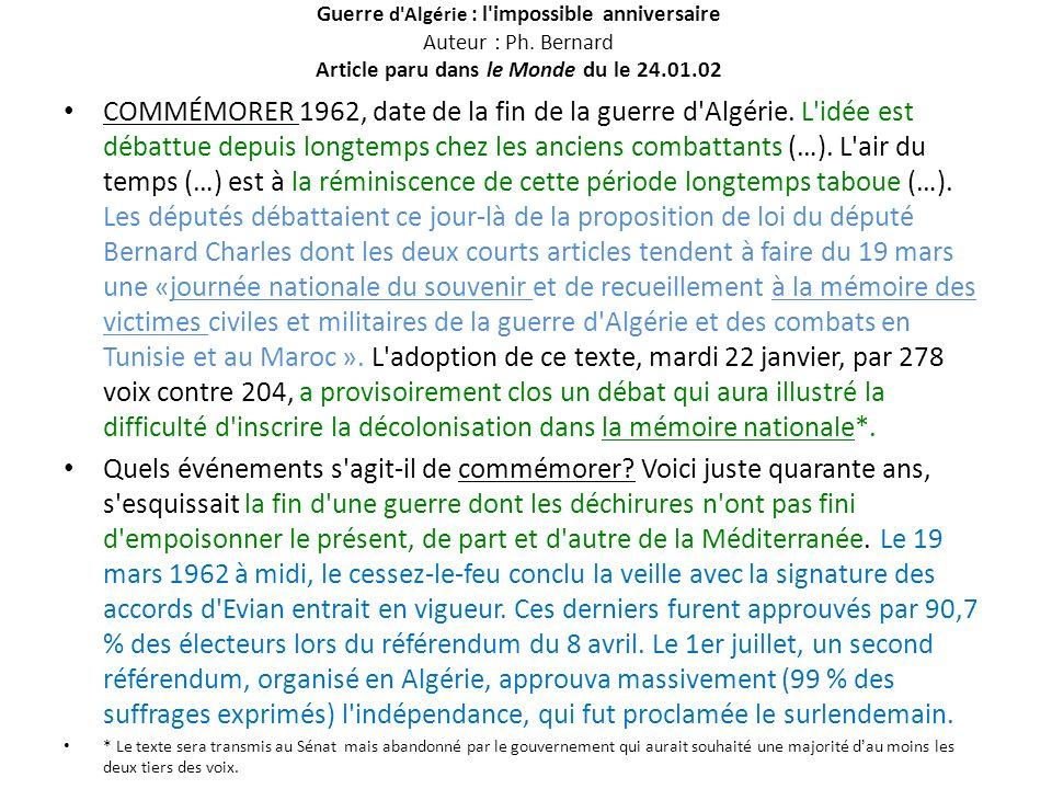 Guerre d'Algérie : l'impossible anniversaire Auteur : Ph. Bernard Article paru dans le Monde du le 24.01.02 COMMÉMORER 1962, date de la fin de la guer