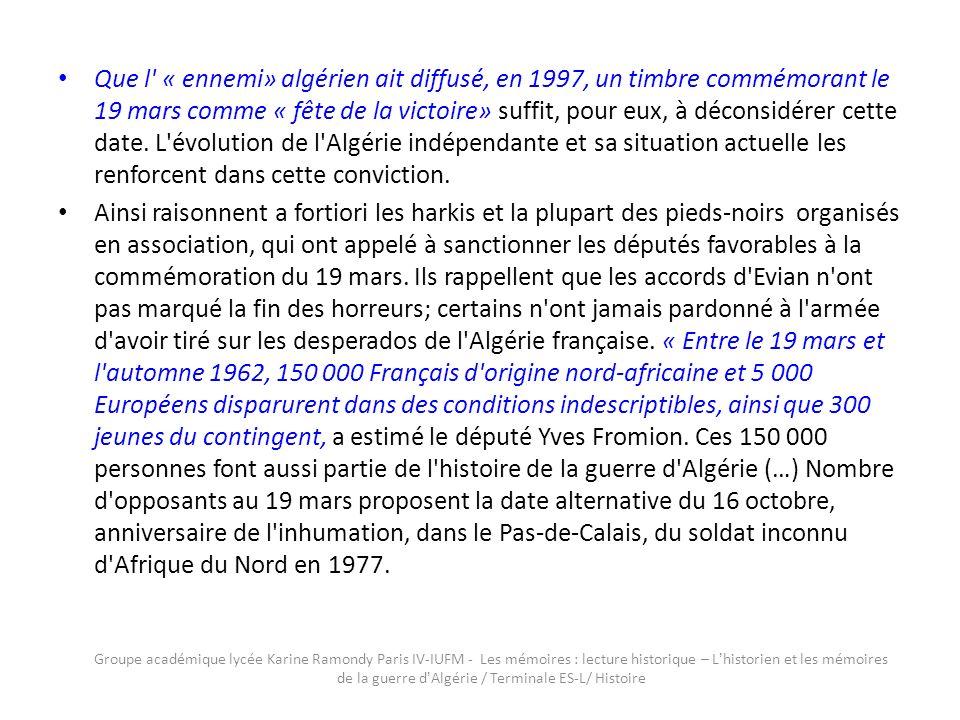 Que l' « ennemi» algérien ait diffusé, en 1997, un timbre commémorant le 19 mars comme « fête de la victoire» suffit, pour eux, à déconsidérer cette d