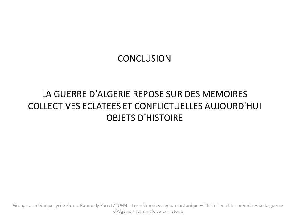 CONCLUSION LA GUERRE DALGERIE REPOSE SUR DES MEMOIRES COLLECTIVES ECLATEES ET CONFLICTUELLES AUJOURDHUI OBJETS DHISTOIRE