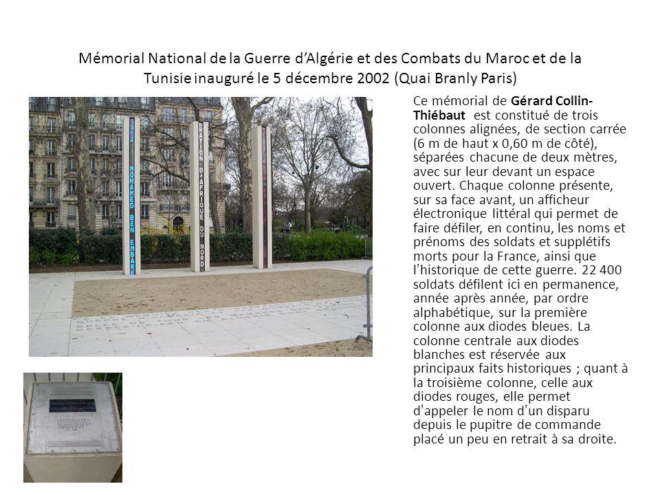 Mémorial National de la Guerre dAlgérie et des Combats du Maroc et de la Tunisie inauguré le 5 décembre 2002 (Quai Branly Paris) Ce mémorial de Gérard