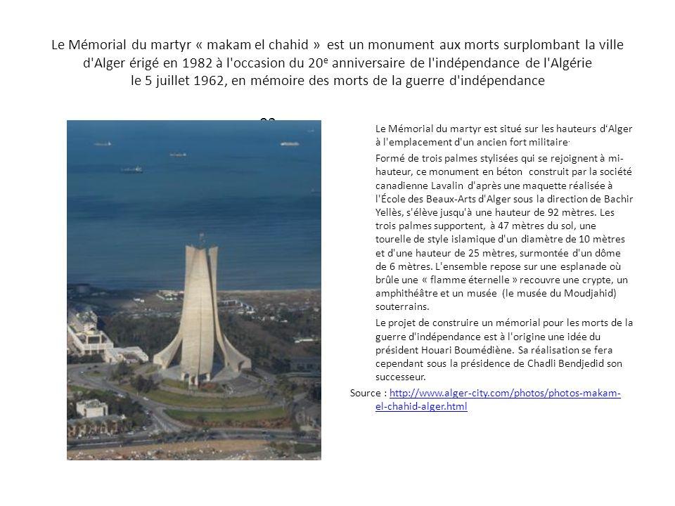 Le Mémorial du martyr « makam el chahid » est un monument aux morts surplombant la ville d'Alger érigé en 1982 à l'occasion du 20 e anniversaire de l'