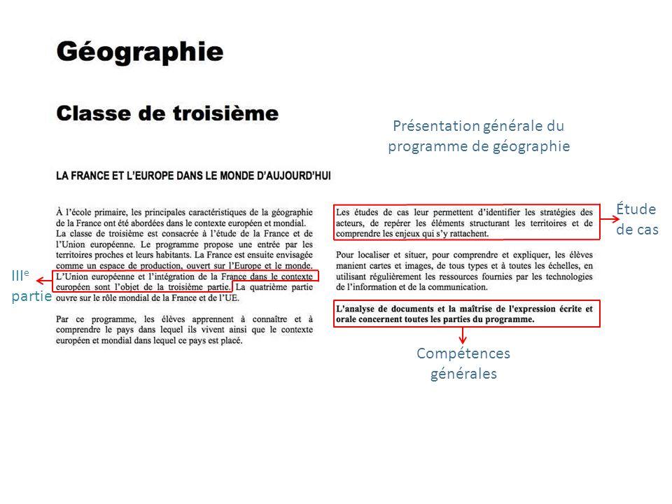Présentation générale du programme de géographie Étude de cas III e partie Compétences générales