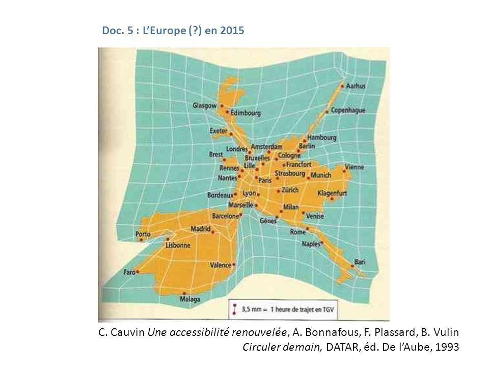 Doc. 5 : LEurope (?) en 2015 C. Cauvin Une accessibilité renouvelée, A. Bonnafous, F. Plassard, B. Vulin Circuler demain, DATAR, éd. De lAube, 1993