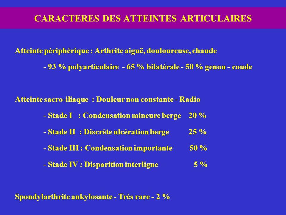 CARACTERES DES ATTEINTES ARTICULAIRES Atteinte périphérique : Arthrite aiguë, douloureuse, chaude - 93 % polyarticulaire - 65 % bilatérale - 50 % geno