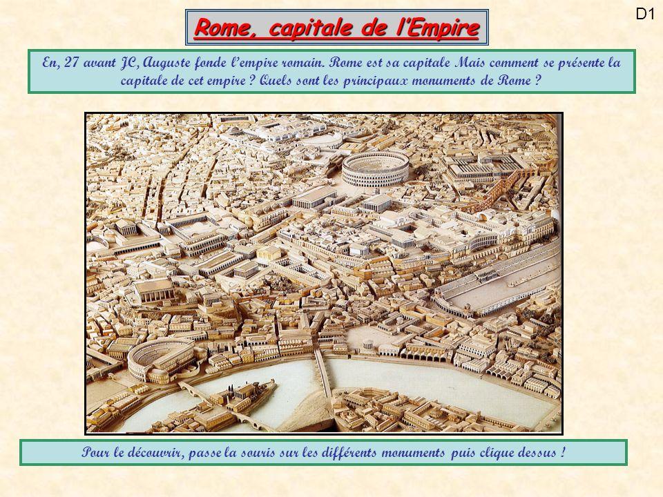 D1 Rome, capitale de lEmpire En, 27 avant JC, Auguste fonde lempire romain. Rome est sa capitale Mais comment se présente la capitale de cet empire ?