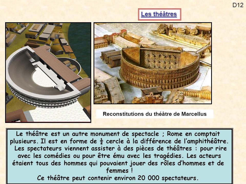 D12 Les théâtres Reconstitutions du théâtre de Marcellus Le théâtre est un autre monument de spectacle ; Rome en comptait plusieurs. Il est en forme d