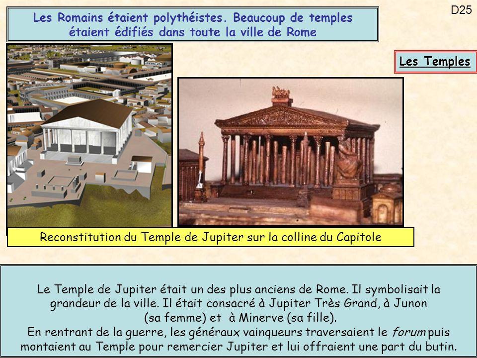 D25 Les Temples Le Temple de Jupiter était un des plus anciens de Rome. Il symbolisait la grandeur de la ville. Il était consacré à Jupiter Très Grand