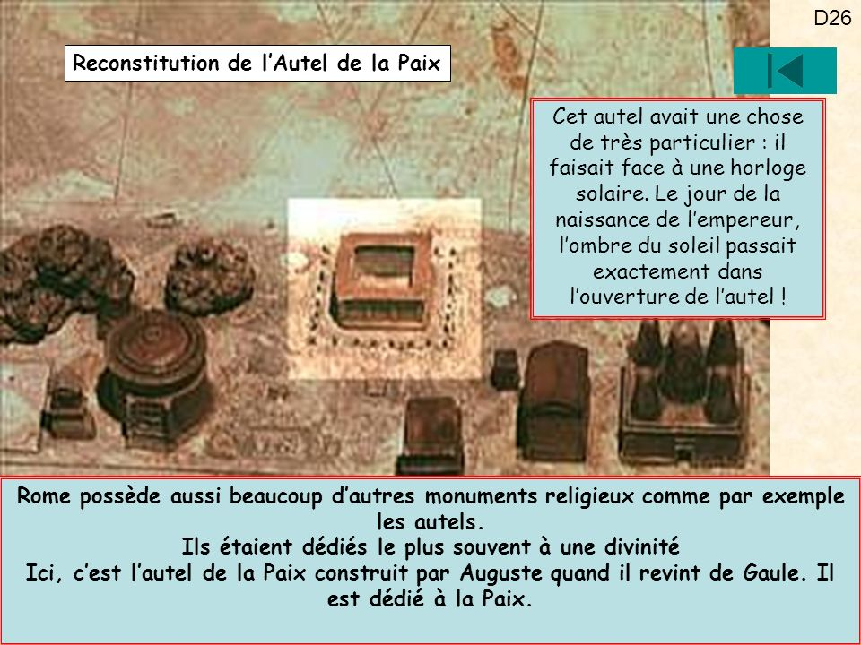 D26 Rome possède aussi beaucoup dautres monuments religieux comme par exemple les autels. Ils étaient dédiés le plus souvent à une divinité Ici, cest