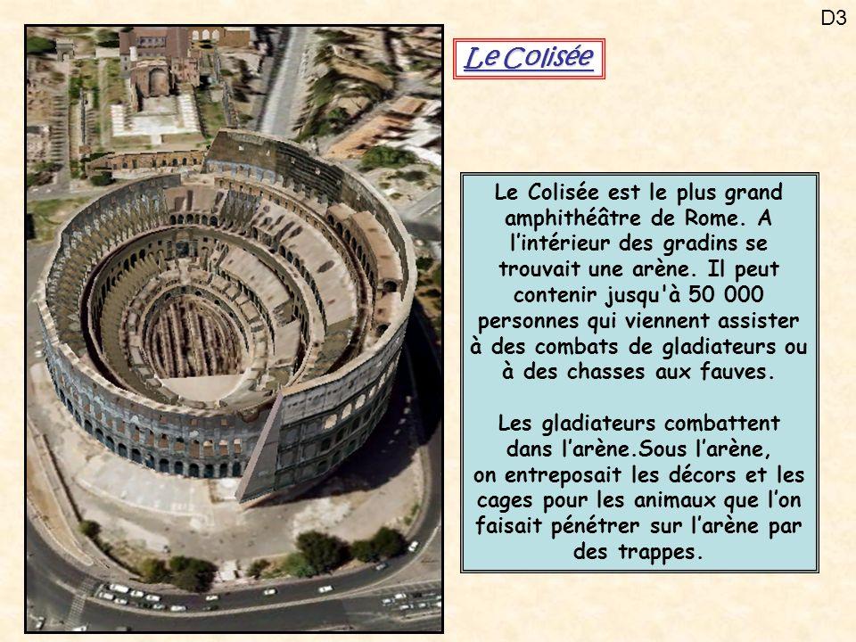D3 Le Colisée Le Colisée est le plus grand amphithéâtre de Rome. A lintérieur des gradins se trouvait une arène. Il peut contenir jusqu'à 50 000 perso